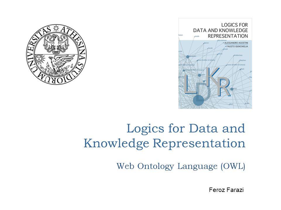 Logics for Data and Knowledge Representation Web Ontology Language (OWL) Feroz Farazi