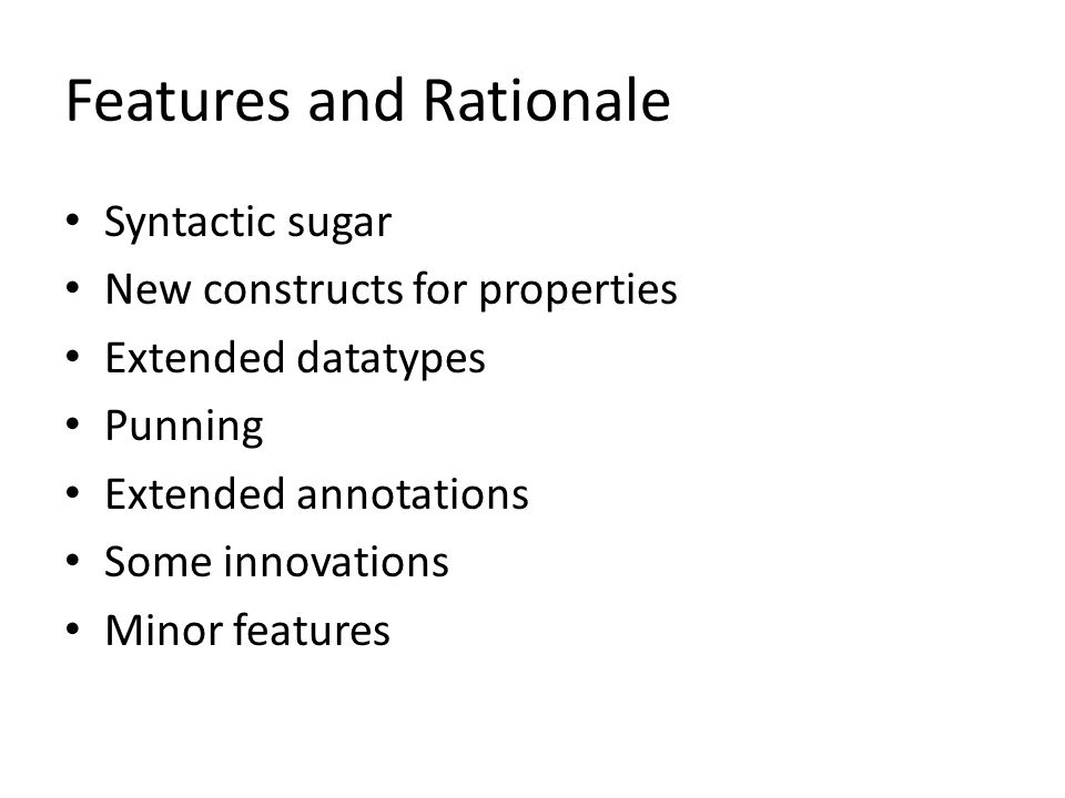 Features and Rationale Syntactic sugar New constructs for properties Extended datatypes Punning Extended annotations Some innovations Minor features