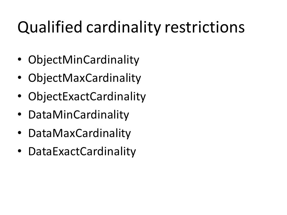 Qualified cardinality restrictions ObjectMinCardinality ObjectMaxCardinality ObjectExactCardinality DataMinCardinality DataMaxCardinality DataExactCardinality