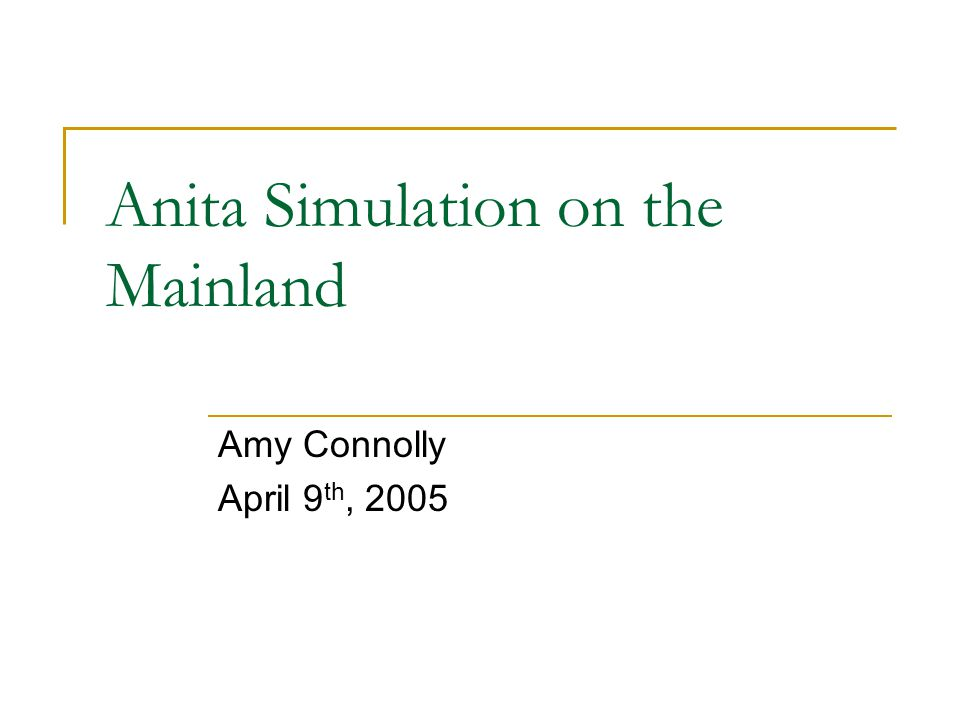 Anita Simulation on the Mainland Amy Connolly April 9 th, 2005