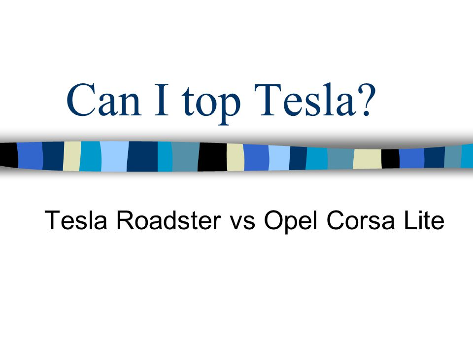 Problem statement A donor is offering me a Tesla Roadster or any other car. I must choose.