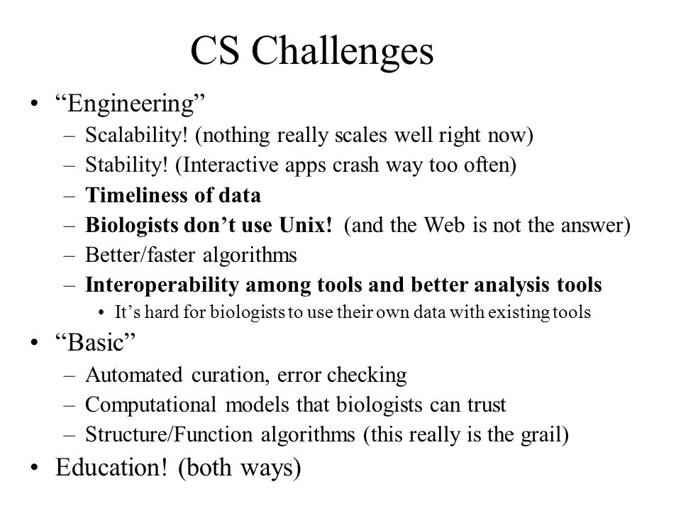 CS Challenges Engineering –Scalability.(nothing really scales well right now) –Stability.