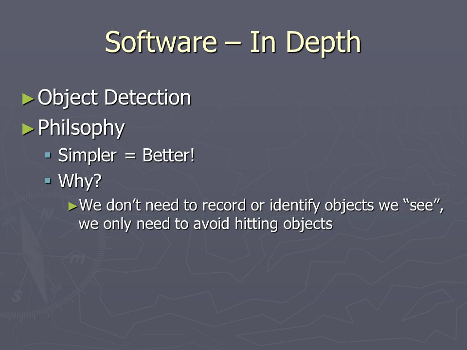 Software – In Depth ► Object Detection ► Philsophy  Simpler = Better.