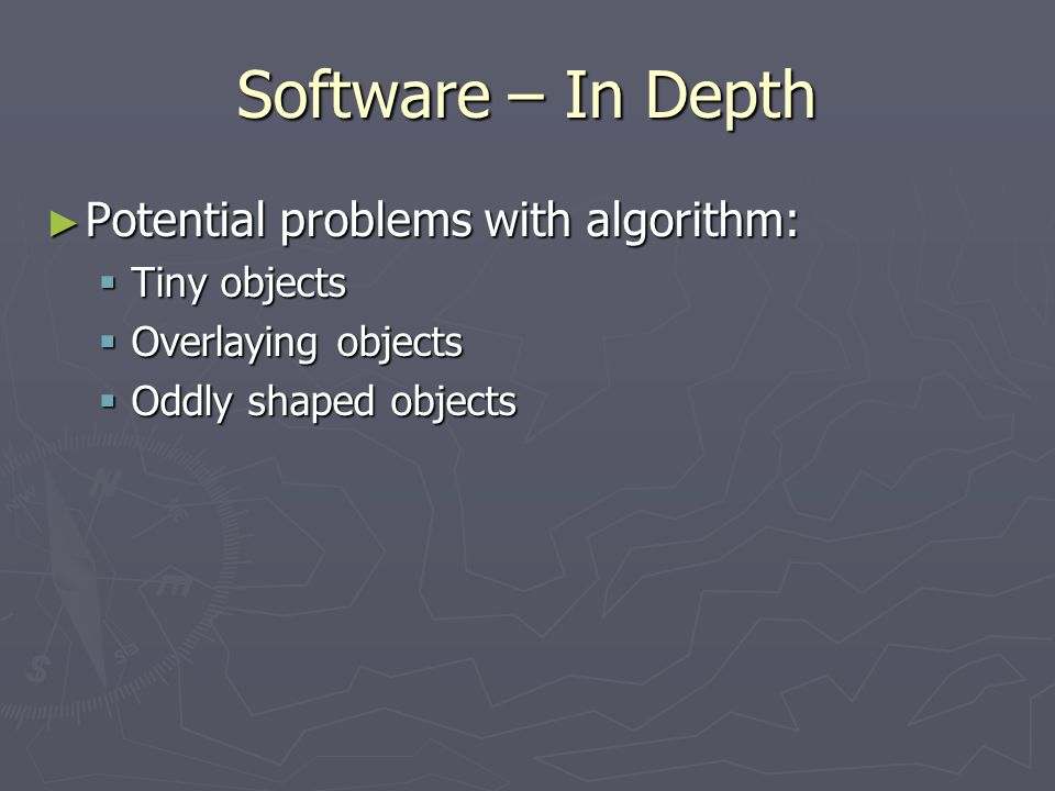 Software – In Depth ► Potential problems with algorithm:  Tiny objects  Overlaying objects  Oddly shaped objects