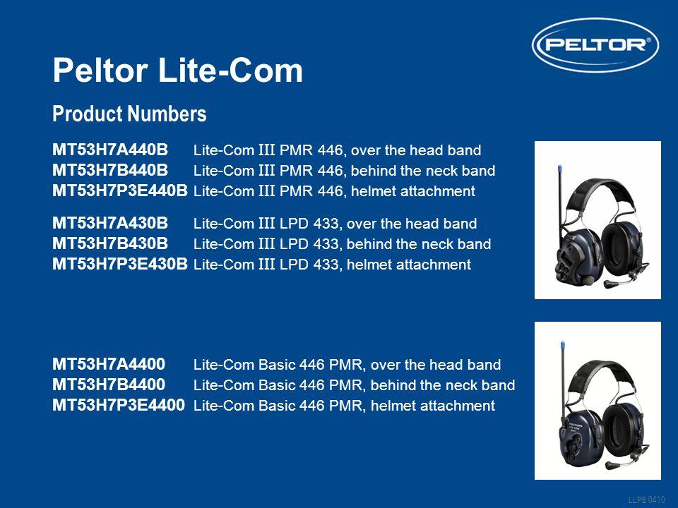 Peltor Lite-Com LLPB 0410 MT53H7A440B Lite-Com III PMR 446, over the head band MT53H7B440B Lite-Com III PMR 446, behind the neck band MT53H7P3E440B Lite-Com III PMR 446, helmet attachment MT53H7A430B Lite-Com III LPD 433, over the head band MT53H7B430B Lite-Com III LPD 433, behind the neck band MT53H7P3E430B Lite-Com III LPD 433, helmet attachment MT53H7A4400 Lite-Com Basic 446 PMR, over the head band MT53H7B4400 Lite-Com Basic 446 PMR, behind the neck band MT53H7P3E4400 Lite-Com Basic 446 PMR, helmet attachment Product Numbers