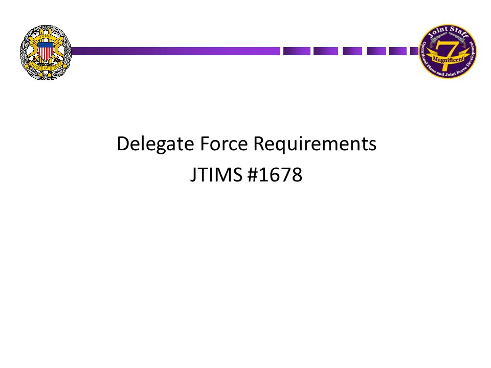 Delegate Force Requirements JTIMS #1678
