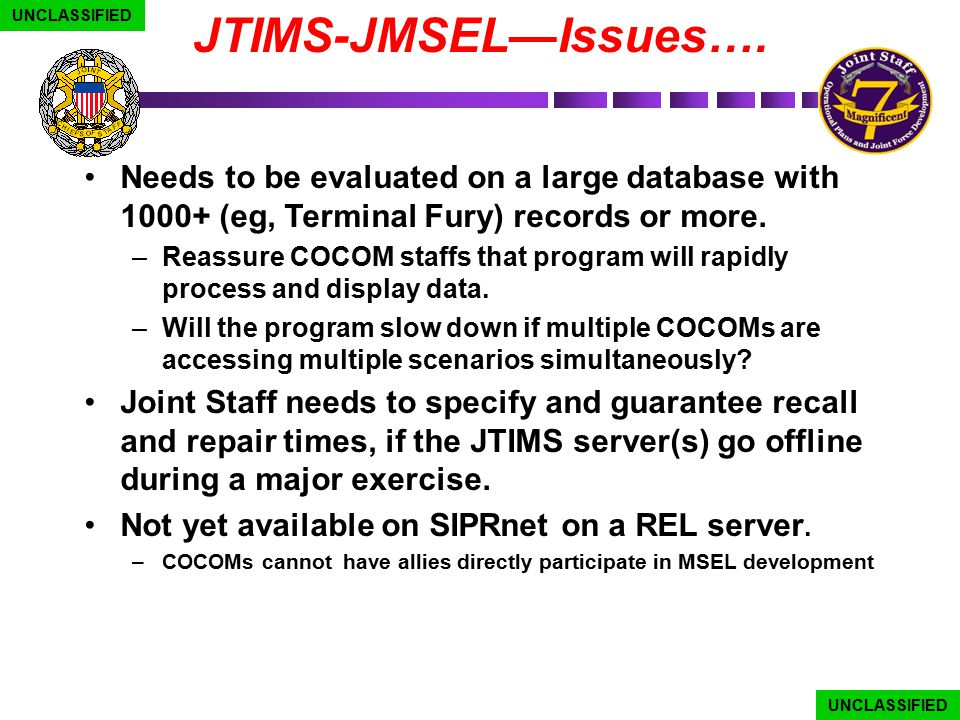 JTIMS-JMSEL—Issues…. Needs to be evaluated on a large database with 1000+ (eg, Terminal Fury) records or more. –Reassure COCOM staffs that program wil