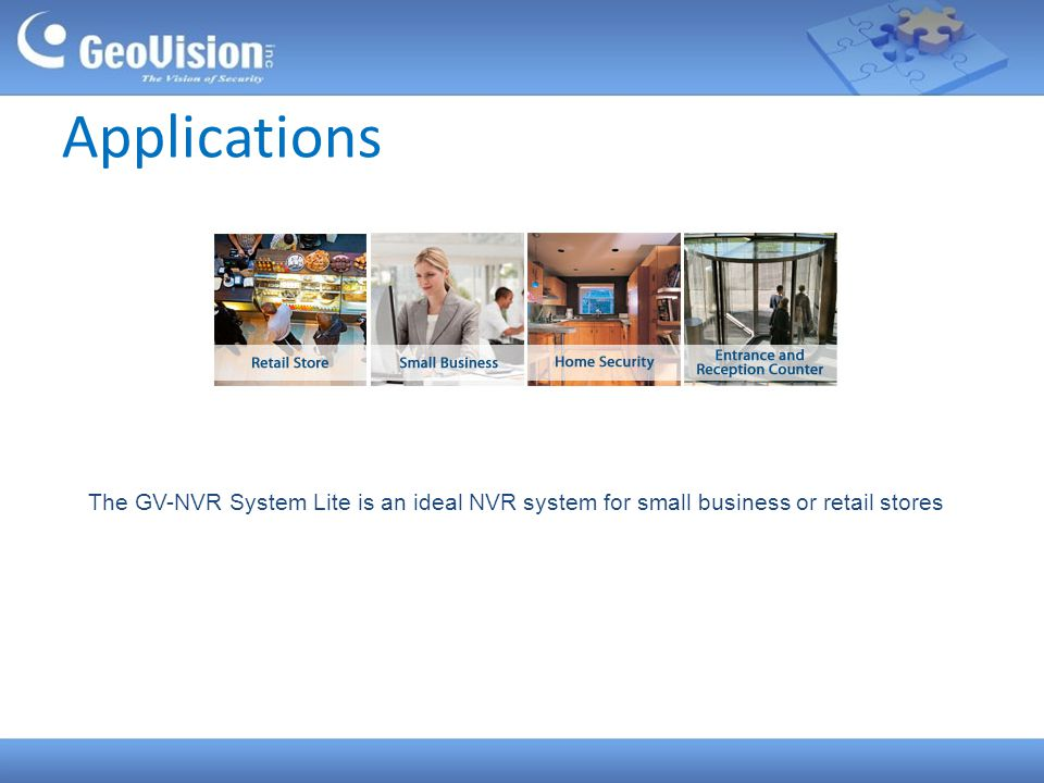 Applications The GV-NVR System Lite is an ideal NVR system for small business or retail stores