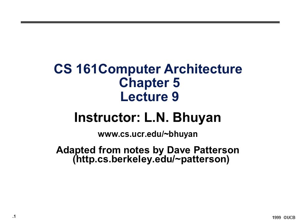 .1 1999 ©UCB CS 161Computer Architecture Chapter 5 Lecture 9 Instructor: L.N.