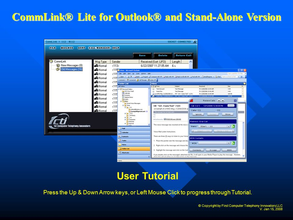 Table of Contents Initial Setup Outlook Changes Network Configuration Configuration Voice Mail Properties CommLink® Options Speed Dial/Transfer List Screen Pops and Call Control Screen Pop Options Call Manager Features Managing Messages Listening to Voice Mail Voice Mail Listen Screen Listen Screen Action Buttons Forwarding a Voice Message Sending Voice Mail Wave File via Email Updating Updating CommLink® Updating CommLink® from Desktop Updating CommLink® from the HTTP Site Click on Hyperlink to move to a particular subject Intro – CommLink Lite Outlook® and Asterisk® CommLink® Lite Stand-Alone Features