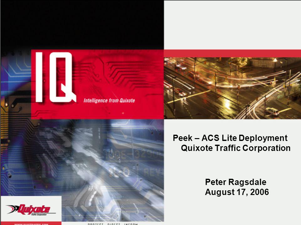 Peek – ACS Lite Deployment Quixote Traffic Corporation Peter Ragsdale August 17, 2006