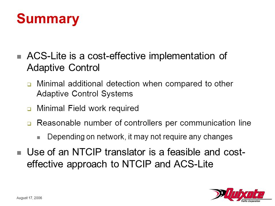 August 17, 2006 Summary ACS-Lite is a cost-effective implementation of Adaptive Control  Minimal additional detection when compared to other Adaptive