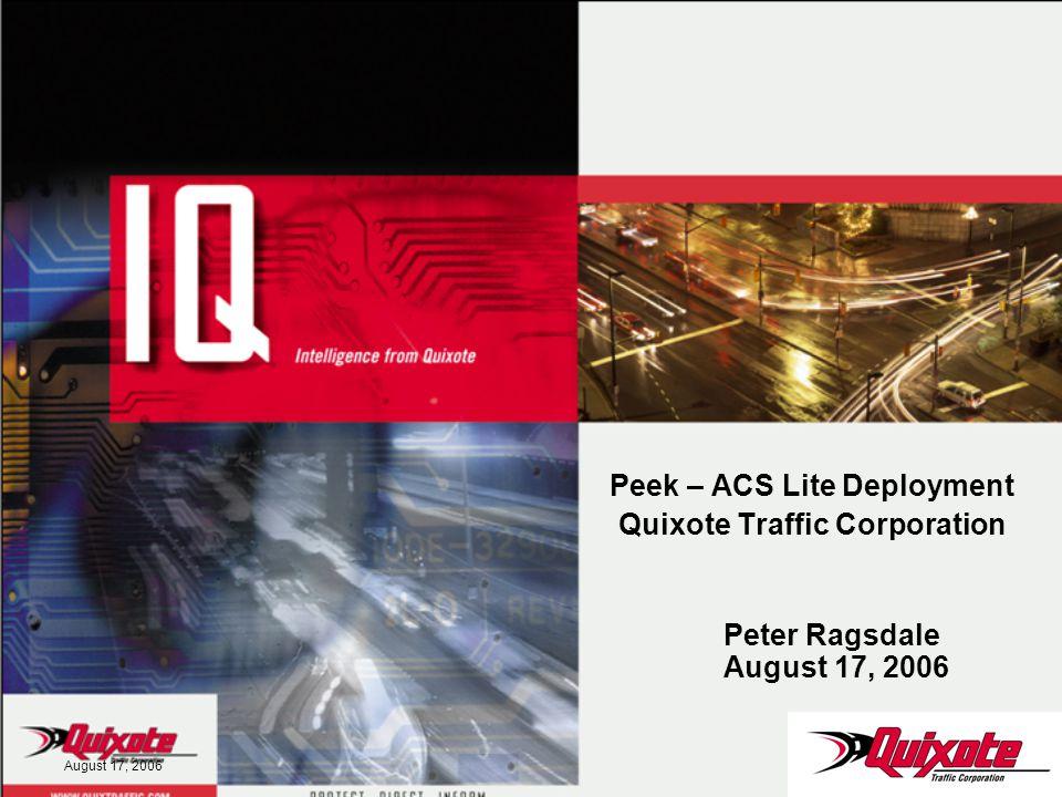 August 17, 2006 Peek – ACS Lite Deployment Quixote Traffic Corporation Peter Ragsdale August 17, 2006