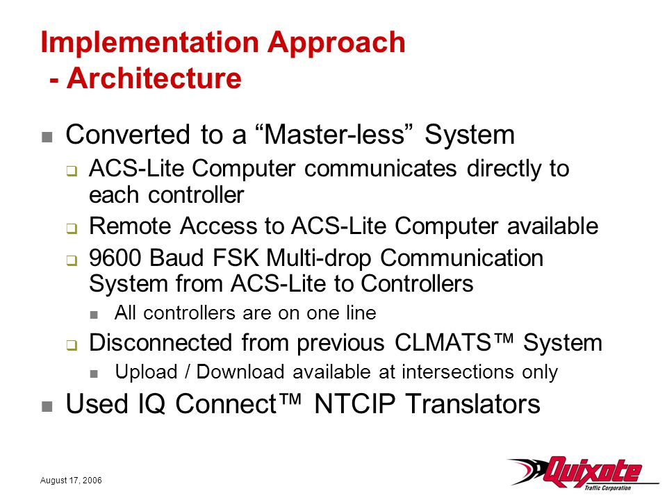 "August 17, 2006 Implementation Approach - Architecture Converted to a ""Master-less"" System  ACS-Lite Computer communicates directly to each controlle"