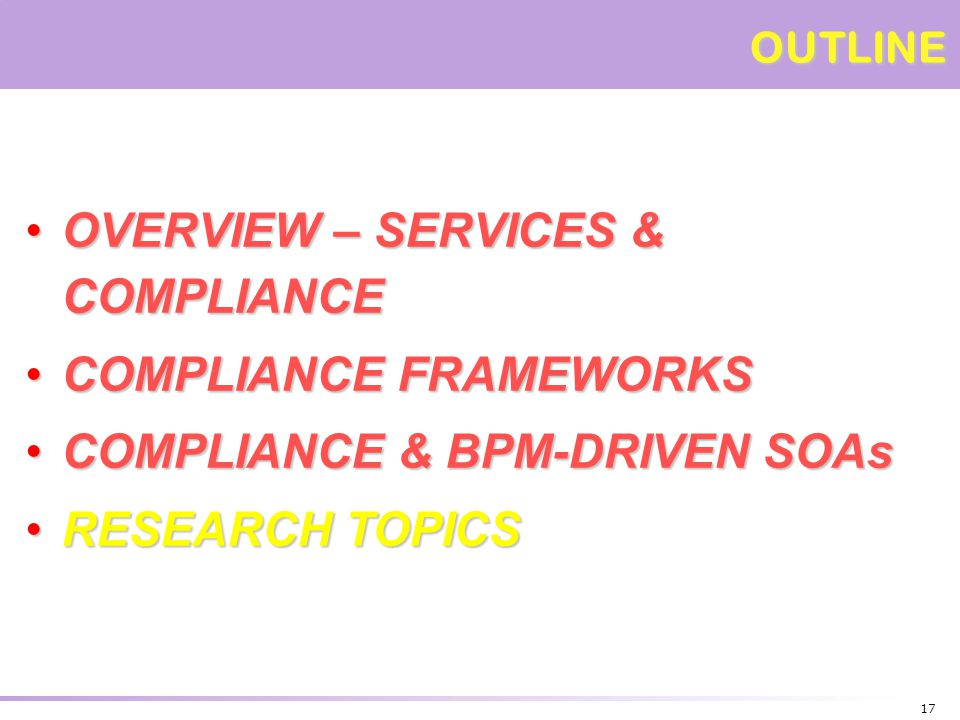 17 OVERVIEW – SERVICES & COMPLIANCE OVERVIEW – SERVICES & COMPLIANCE COMPLIANCE FRAMEWORKS COMPLIANCE FRAMEWORKS COMPLIANCE & BPM-DRIVEN SOAs COMPLIAN