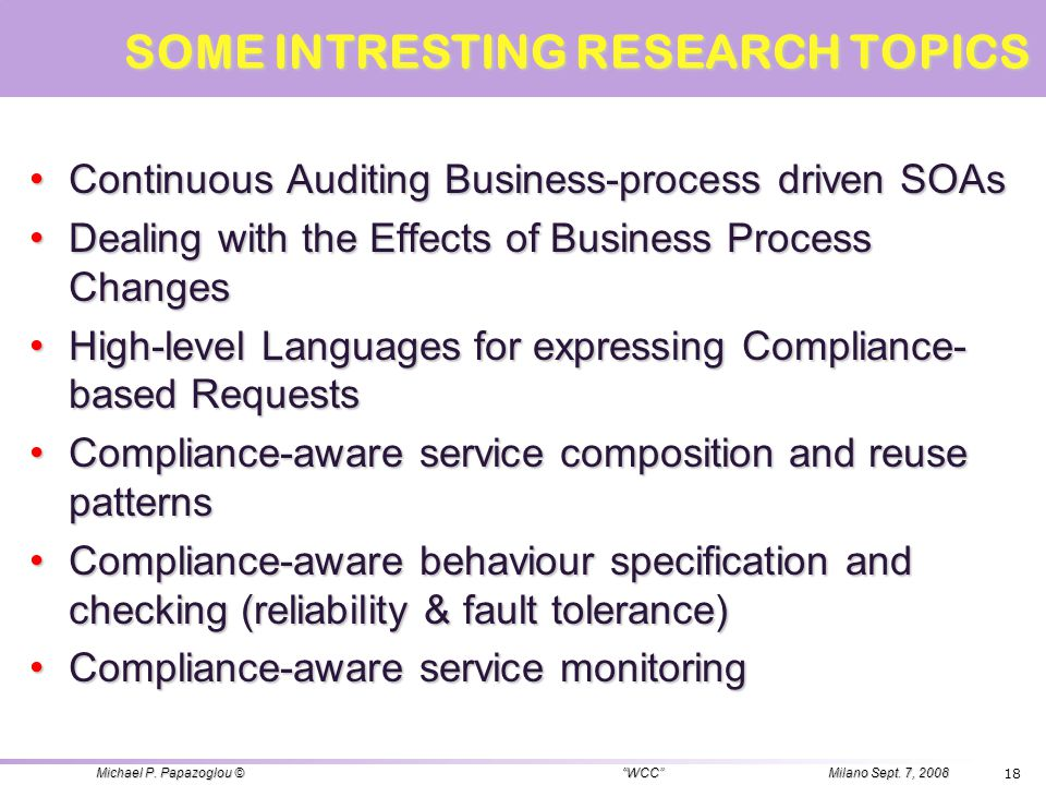 SOME INTRESTING RESEARCH TOPICS Continuous Auditing Business-process driven SOAs Continuous Auditing Business-process driven SOAs Dealing with the Eff