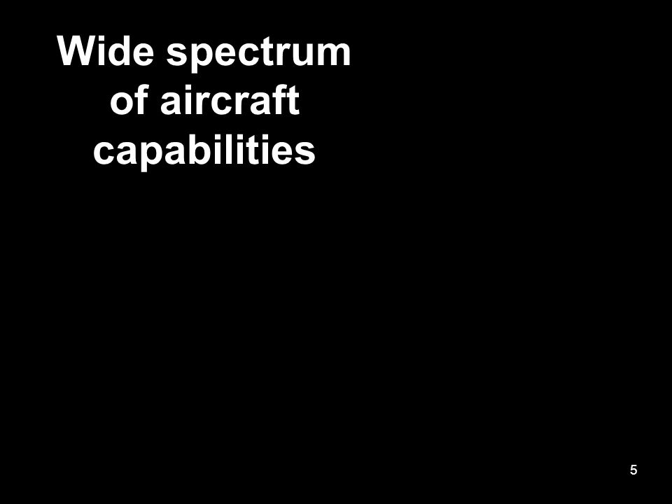 Wide spectrum of aircraft capabilities 5