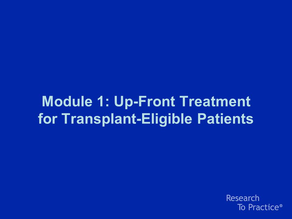 Module 1: Up-Front Treatment for Transplant-Eligible Patients