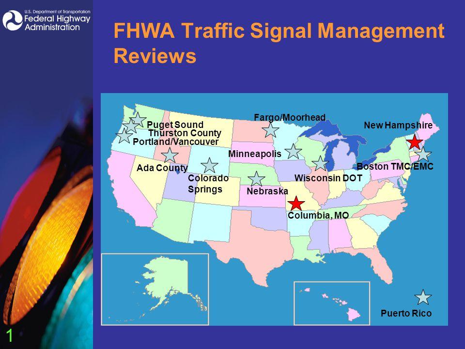 1 FHWA Traffic Signal Management Reviews Puget Sound Portland/Vancouver Ada County Minneapolis Nebraska Wisconsin DOTColorado Springs Boston TMC/EMC Puerto Rico Thurston County Fargo/Moorhead Columbia, MO New Hampshire