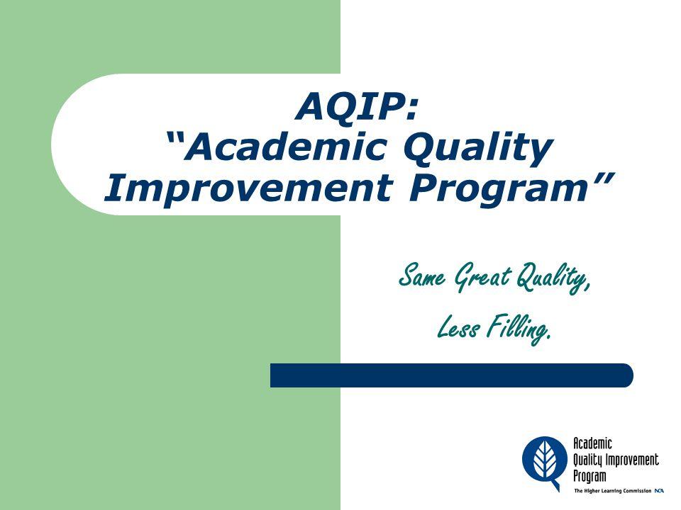 AQIP: Academic Quality Improvement Program Same Great Quality, Less Filling.