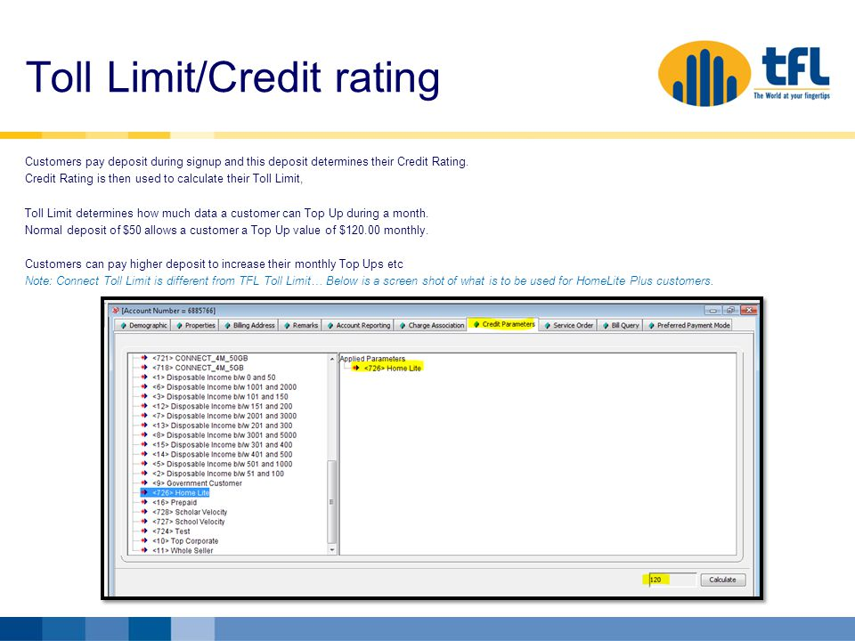 Toll Limit/Credit rating Customers pay deposit during signup and this deposit determines their Credit Rating.