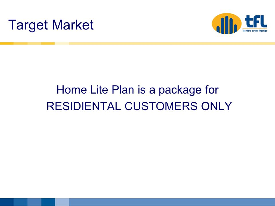 Target Market Home Lite Plan is a package for RESIDIENTAL CUSTOMERS ONLY