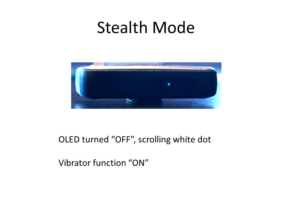 Stealth Mode OLED turned OFF , scrolling white dot Vibrator function ON