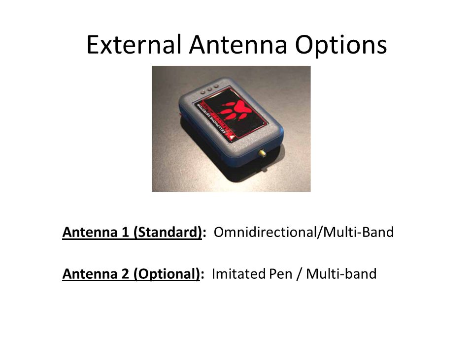 External Antenna Options Antenna 1 (Standard): Omnidirectional/Multi-Band Antenna 2 (Optional): Imitated Pen / Multi-band