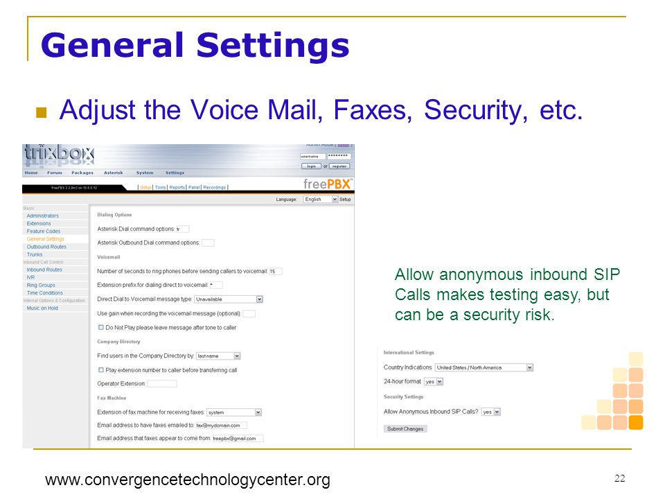 www.convergencetechnologycenter.org 22 General Settings Adjust the Voice Mail, Faxes, Security, etc. Allow anonymous inbound SIP Calls makes testing e