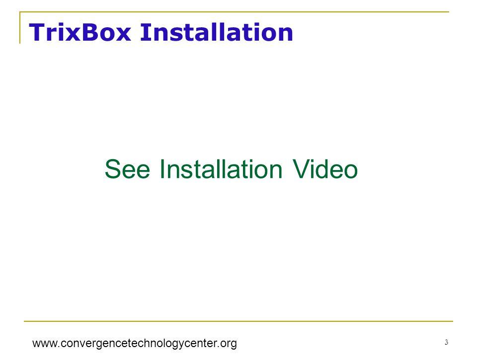www.convergencetechnologycenter.org 3 TrixBox Installation See Installation Video