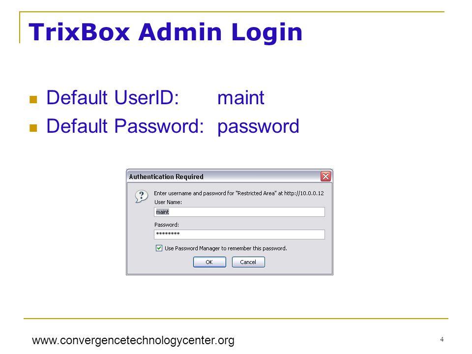 www.convergencetechnologycenter.org 4 TrixBox Admin Login Default UserID: maint Default Password:password