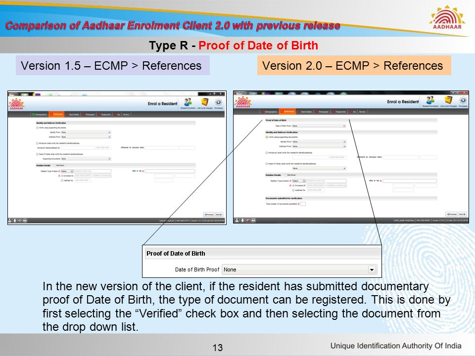 13 Version 1.5 – ECMP > ReferencesVersion 2.0 – ECMP > References Type R - Proof of Date of Birth In the new version of the client, if the resident has submitted documentary proof of Date of Birth, the type of document can be registered.
