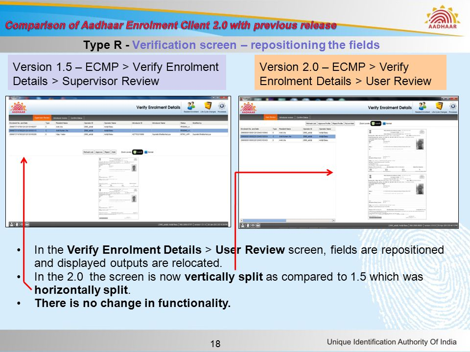 18 Version 1.5 – ECMP > Verify Enrolment Details > Supervisor Review Version 2.0 – ECMP > Verify Enrolment Details > User Review Type R - Verification screen – repositioning the fields In the Verify Enrolment Details > User Review screen, fields are repositioned and displayed outputs are relocated.