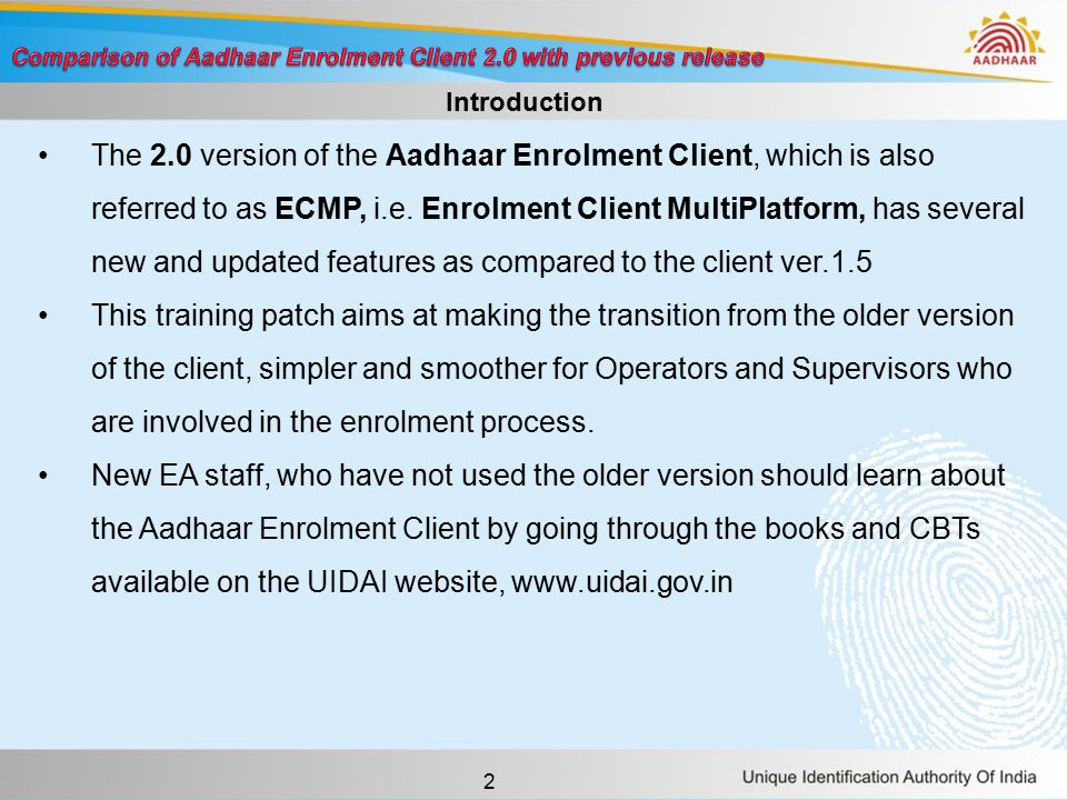 2 Introduction The 2.0 version of the Aadhaar Enrolment Client, which is also referred to as ECMP, i.e.