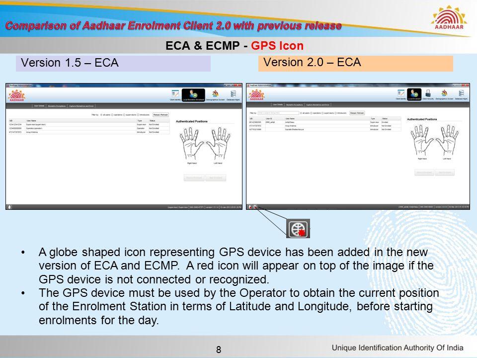 9 Version 1.5 – ECA > Local Biometric Enrolment Version 2.0 – ECA > Local Enrolment ECA - Local Enrolment Menu name of the Local Biometric Enrolment has been changed to Local Enrolment .
