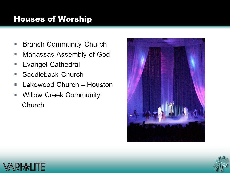 Houses of Worship  Branch Community Church  Manassas Assembly of God  Evangel Cathedral  Saddleback Church  Lakewood Church – Houston  Willow Creek Community Church