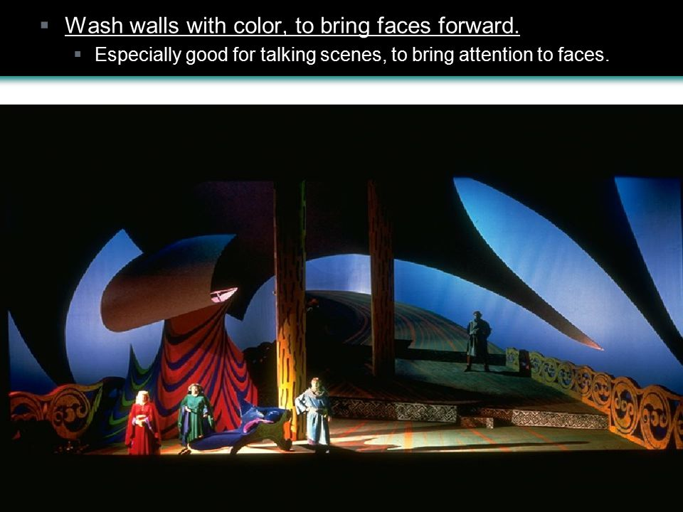  Wash walls with color, to bring faces forward.