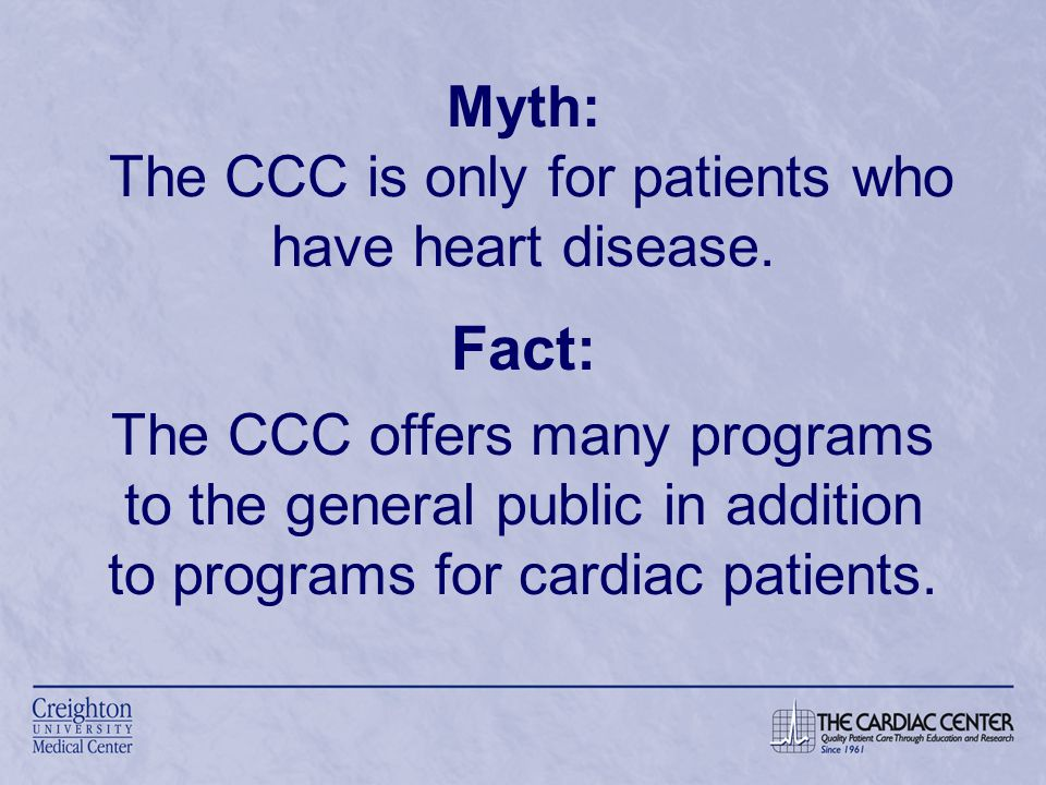 Myth: The CCC is only for patients who have heart disease.