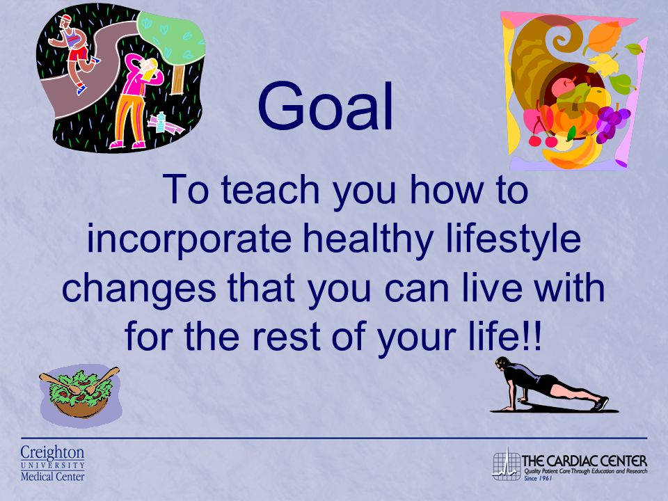 To teach you how to incorporate healthy lifestyle changes that you can live with for the rest of your life!.