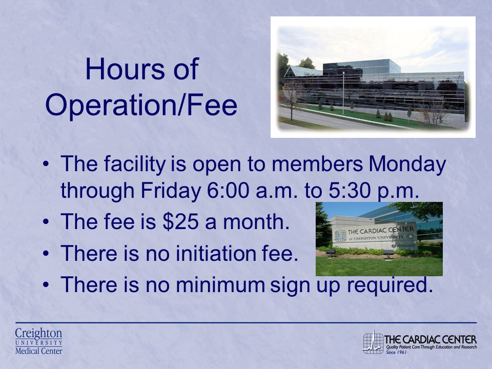 Hours of Operation/Fee The facility is open to members Monday through Friday 6:00 a.m.