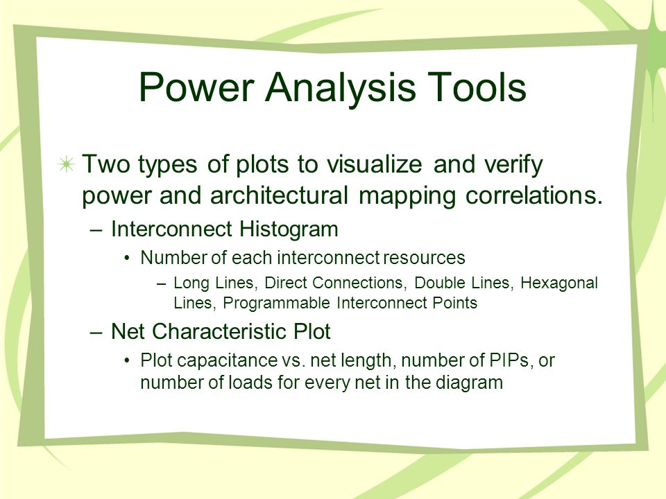 Power Analysis Tools Two types of plots to visualize and verify power and architectural mapping correlations. –Interconnect Histogram Number of each i