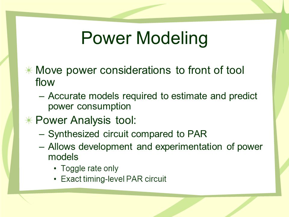Power Modeling Move power considerations to front of tool flow –Accurate models required to estimate and predict power consumption Power Analysis tool