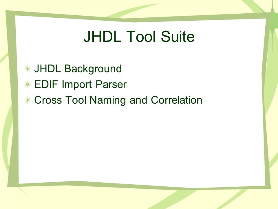 JHDL Tool Suite JHDL Background EDIF Import Parser Cross Tool Naming and Correlation