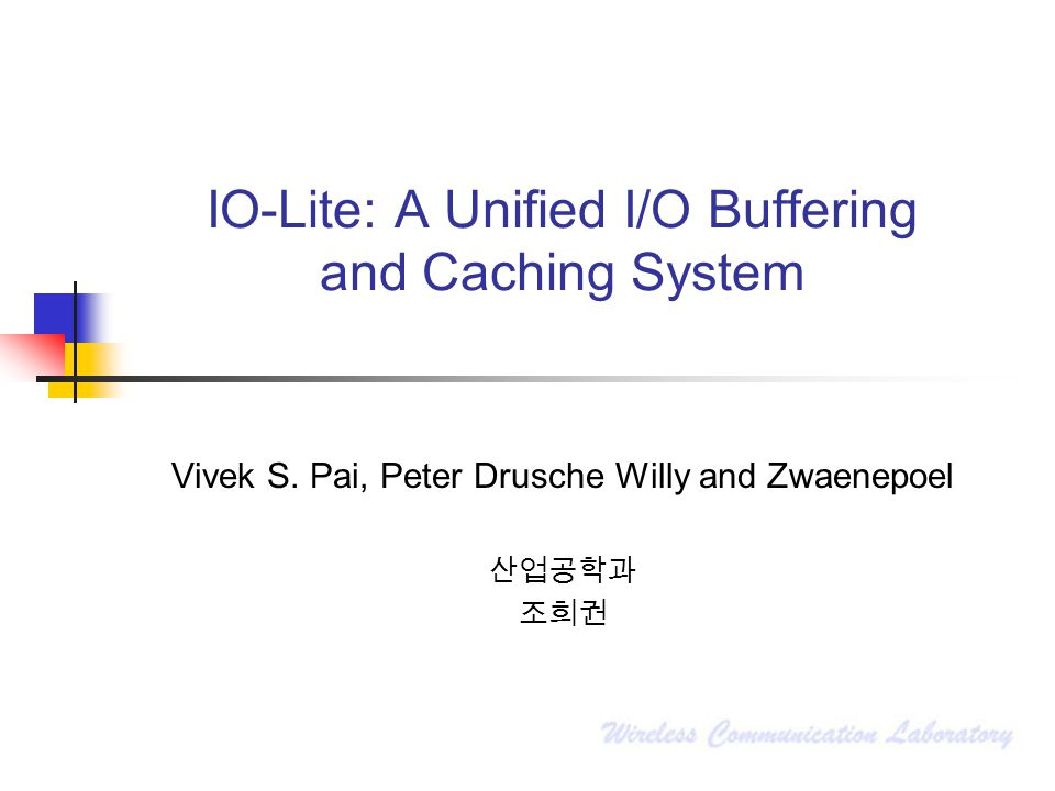 IO-Lite: A Unified I/O Buffering and Caching System Vivek S. Pai, Peter Drusche Willy and Zwaenepoel 산업공학과 조희권