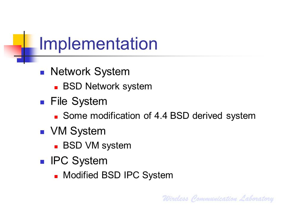 Implementation Network System BSD Network system File System Some modification of 4.4 BSD derived system VM System BSD VM system IPC System Modified BSD IPC System