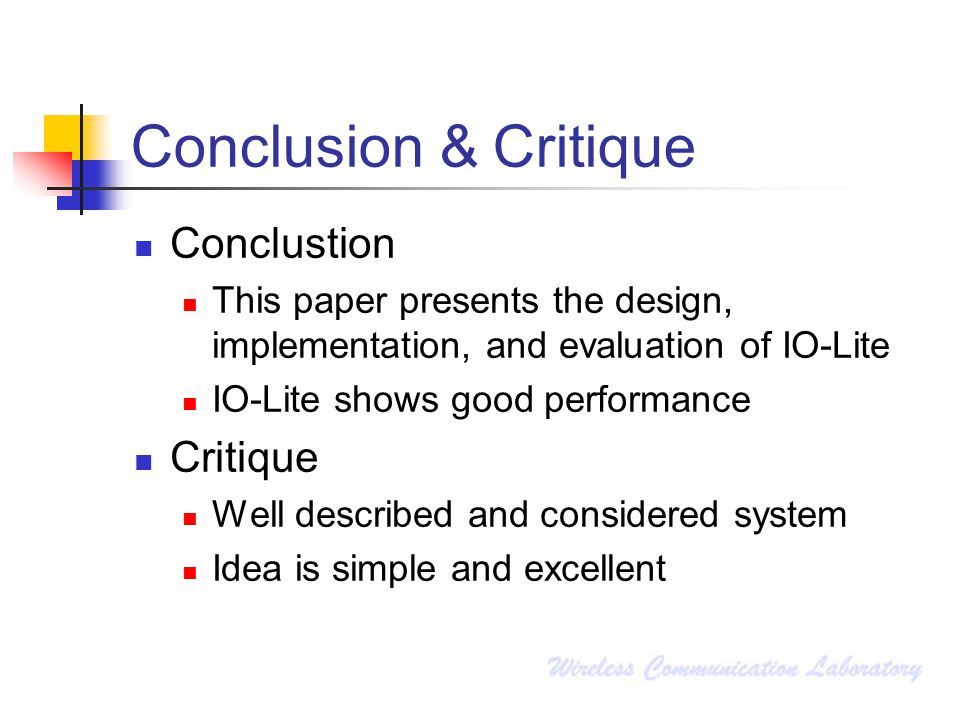 Conclusion & Critique Conclustion This paper presents the design, implementation, and evaluation of IO-Lite IO-Lite shows good performance Critique We