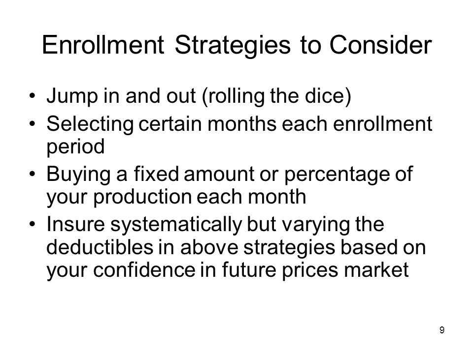 9 Enrollment Strategies to Consider Jump in and out (rolling the dice) Selecting certain months each enrollment period Buying a fixed amount or percen