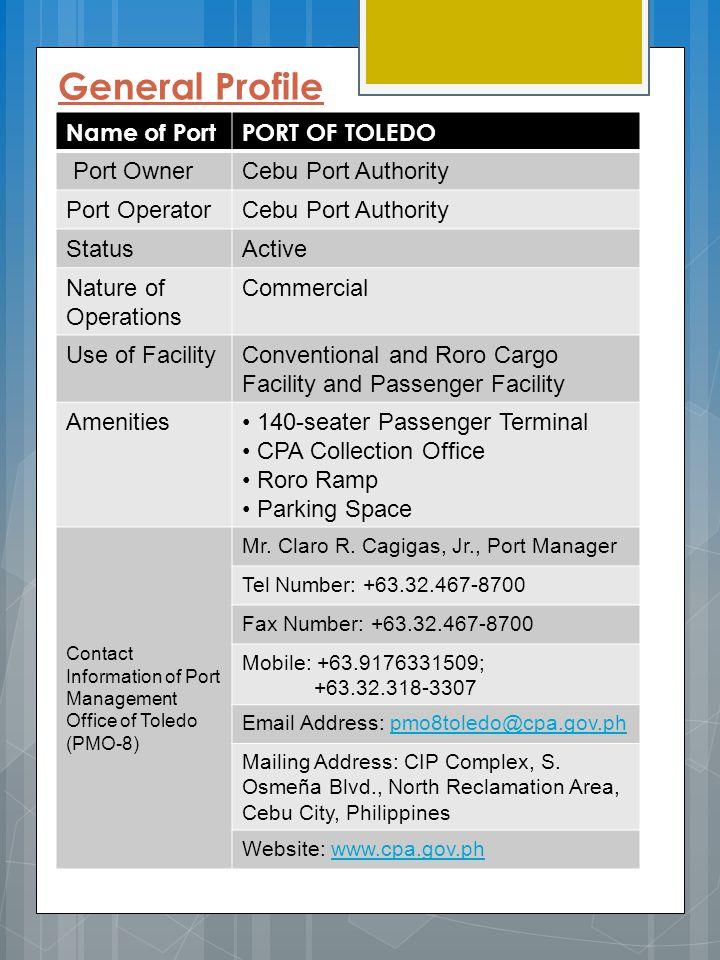 General Profile Name of PortPORT OF TOLEDO Port OwnerCebu Port Authority Port OperatorCebu Port Authority StatusActive Nature of Operations Commercial
