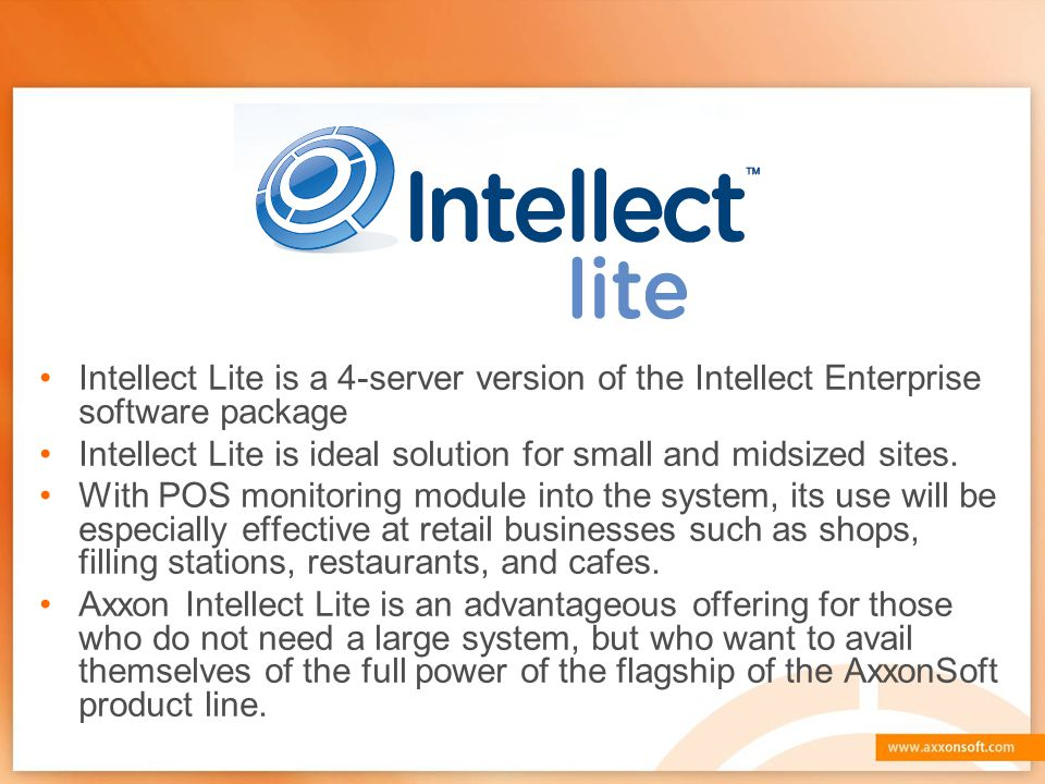 Intellect Lite is a 4-server version of the Intellect Enterprise software package Intellect Lite is ideal solution for small and midsized sites.