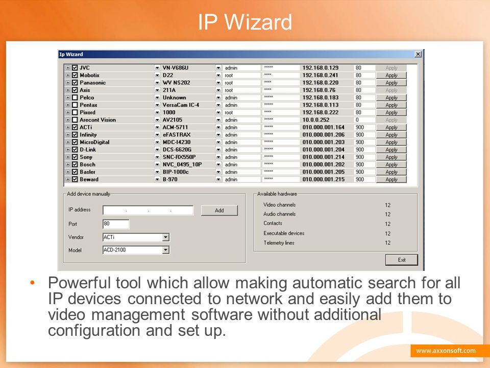 IP Wizard Powerful tool which allow making automatic search for all IP devices connected to network and easily add them to video management software without additional configuration and set up.